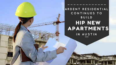 Ardent Residential Continues to Build Hip, New Apartments in Austin